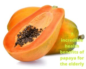 7 incredible health benefits of ripe and unripe papaya for the elderly