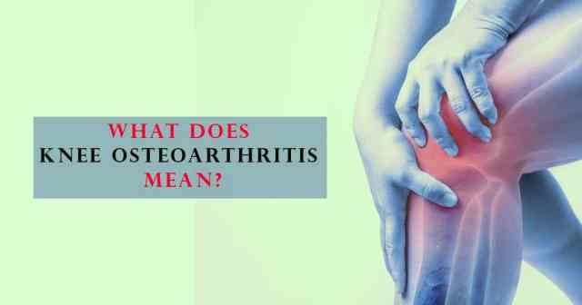 What Does Knee Osteoarthritis Mean?