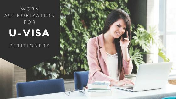 Work Authorization For U-Visa Applicants