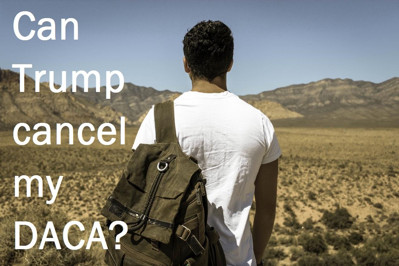 Can President Trump cancel my DACA?