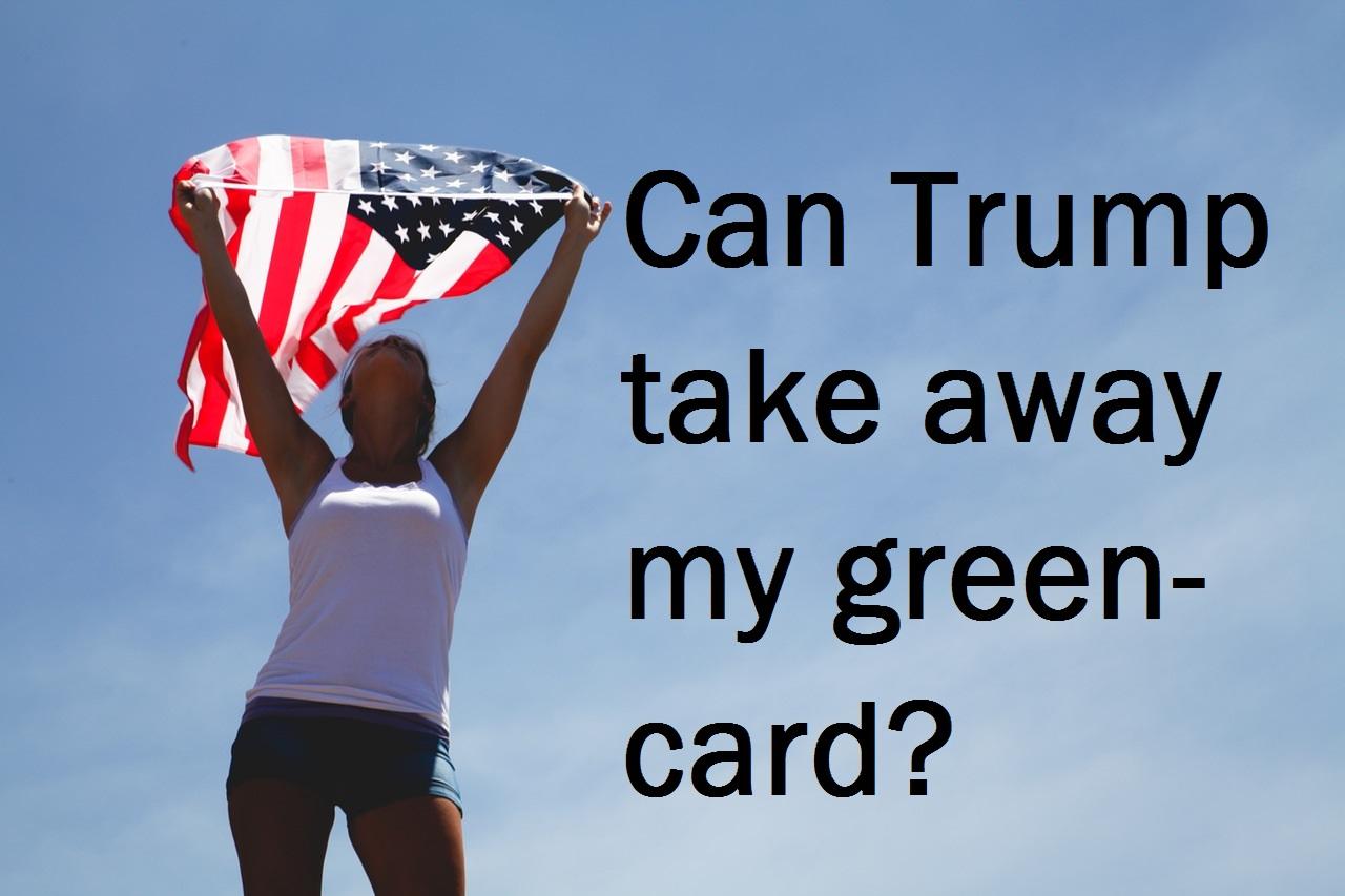 Can President Trump Take Away My Greencard?