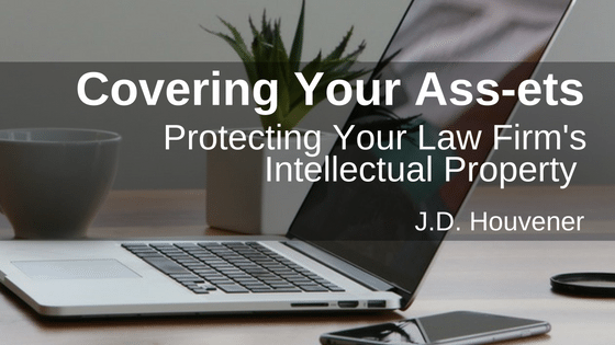 Covering Your Ass-ets: Protecting Your Law Firm's Intellectual Property