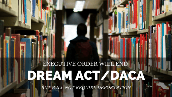 Executive Order Will End DACA/Dream Act, But Should Not Cause Mass Deportations