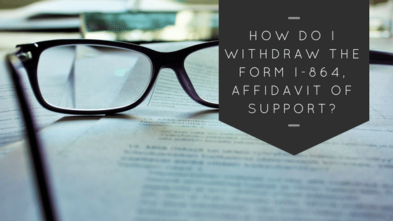 How do I withdraw the Form I-864, Affidavit of Support? - Sound ...