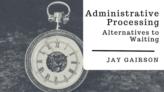 "Understanding ""administrative processing"""
