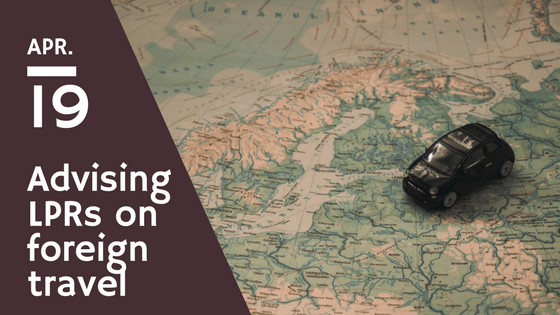 Advising LPRs on foreign travel