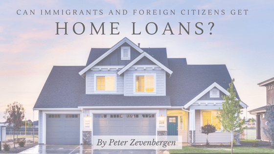Non-citizens And Immigrants Can Get Home Loans