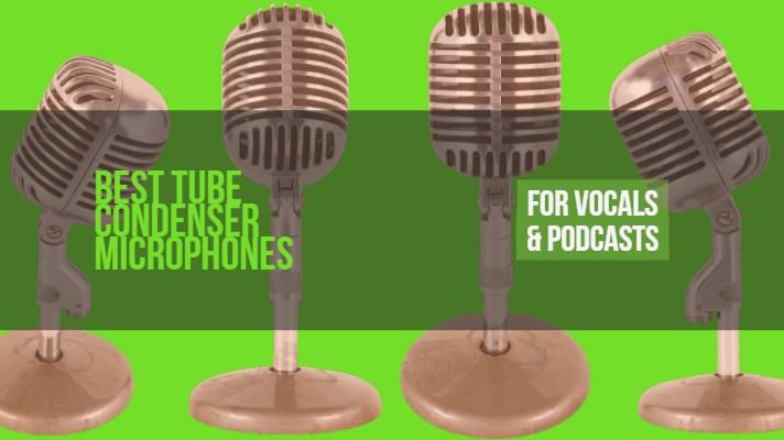 Best Tube Condenser Microphones