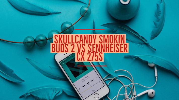 2e9640c4309 Skullcandy Smokin Buds 2 Vs Sennheiser cx 275s Specs Comparison