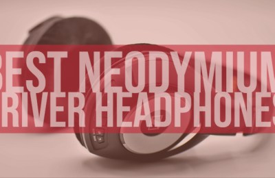 Best Neodymium Drivers Headphones