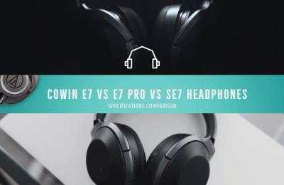 Cowin E7 vs E7 Pro vs SE7 Headphones
