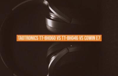 Taotronics TT-bh060 vs TT-bh046 vs Cowin E7