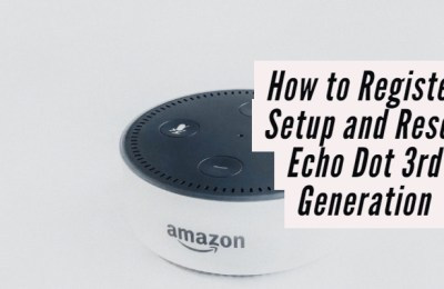 How to Register Setup and Reset Echo Dot 3rd Generation