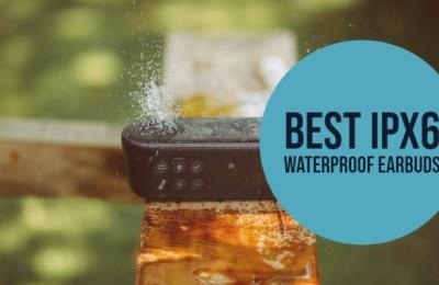 Best IPX6 Waterproof Earbuds