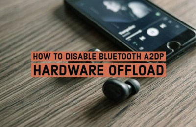 How to Disable Bluetooth A2DP Hardware Offload - Steps