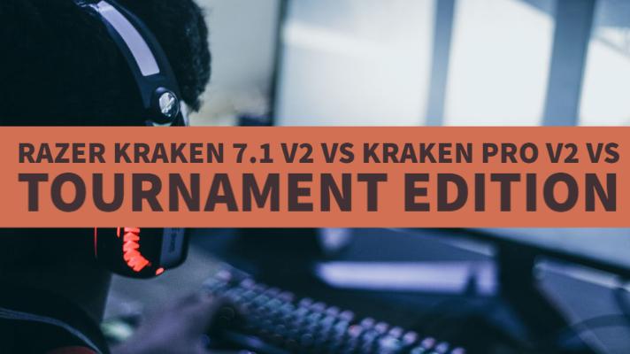 Razer Kraken 7.1 v2 vs Kraken Pro v2 vs Tournament Edition