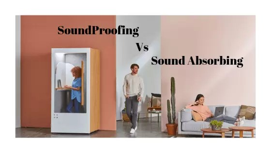 SoundProofing vs Sound Absorbing : Clear Your Doubt Right Now?