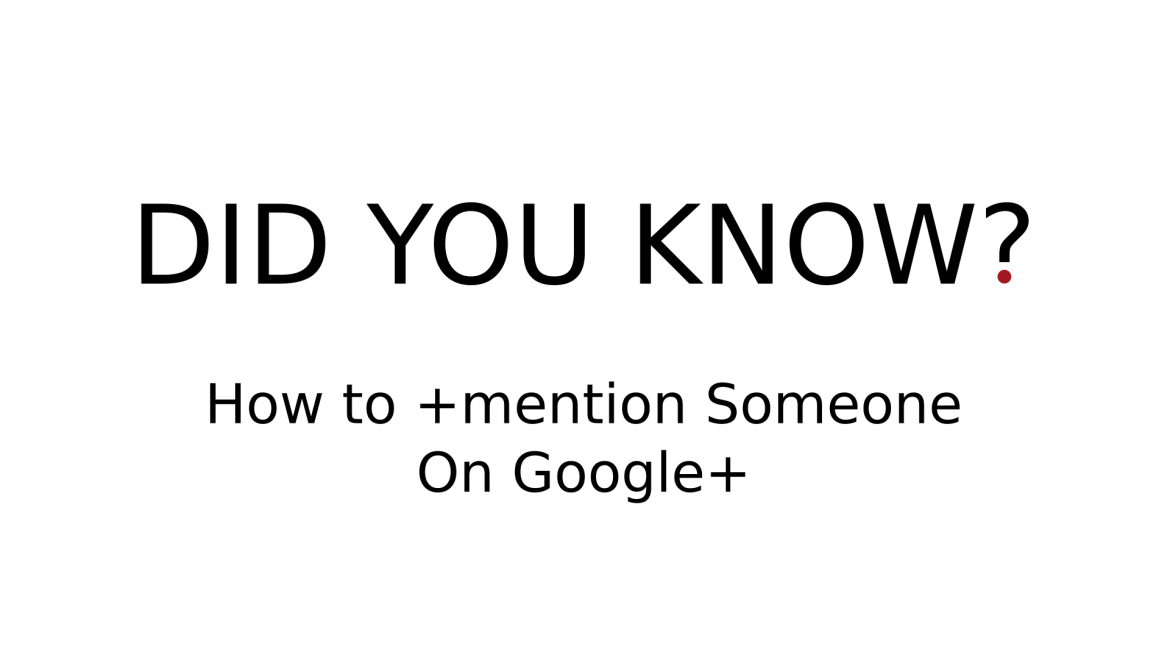 DID YOU KNOW? - How to +mention Someone On Google+