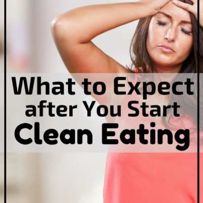 What to Expect After You Start Clean Eating