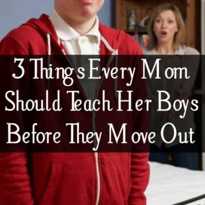 3 Things Every Mom Should Teach Her Boys Before They Move Out