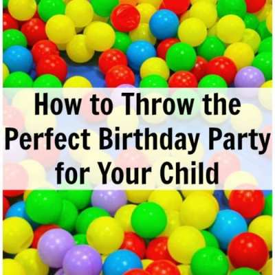 How to Throw the Perfect Birthday Party for Your Child