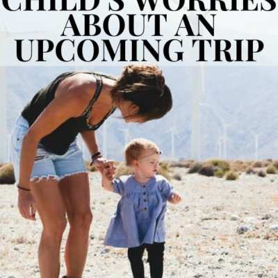 Tips for Calming Your Child's Worries About an Upcoming Trip
