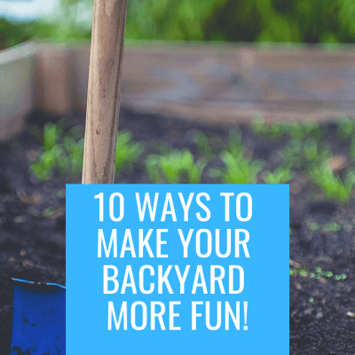 10 Ways To Make Your Backyard More Fun!
