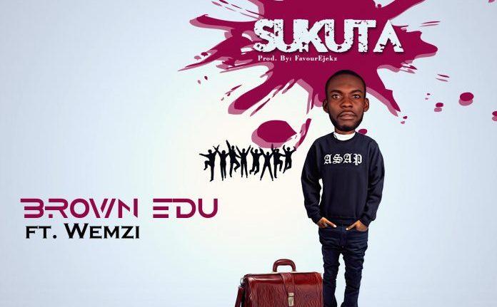 Brown Edu – Sukuta ft. Wemzi cc @brownedu_dcr