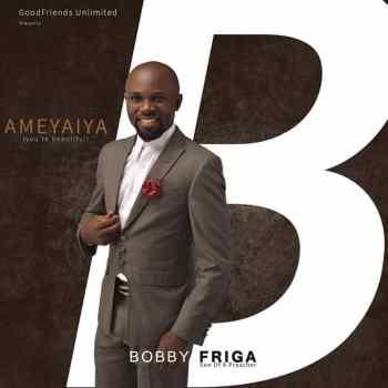Bobby Friga – Ameyaiya [15 Track Album]