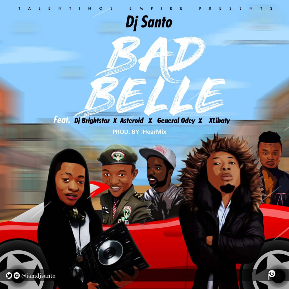 Music: DJ Santo - Bad Belle ft Asteroid x DJ BrightStar x General Odey & X-Libaty