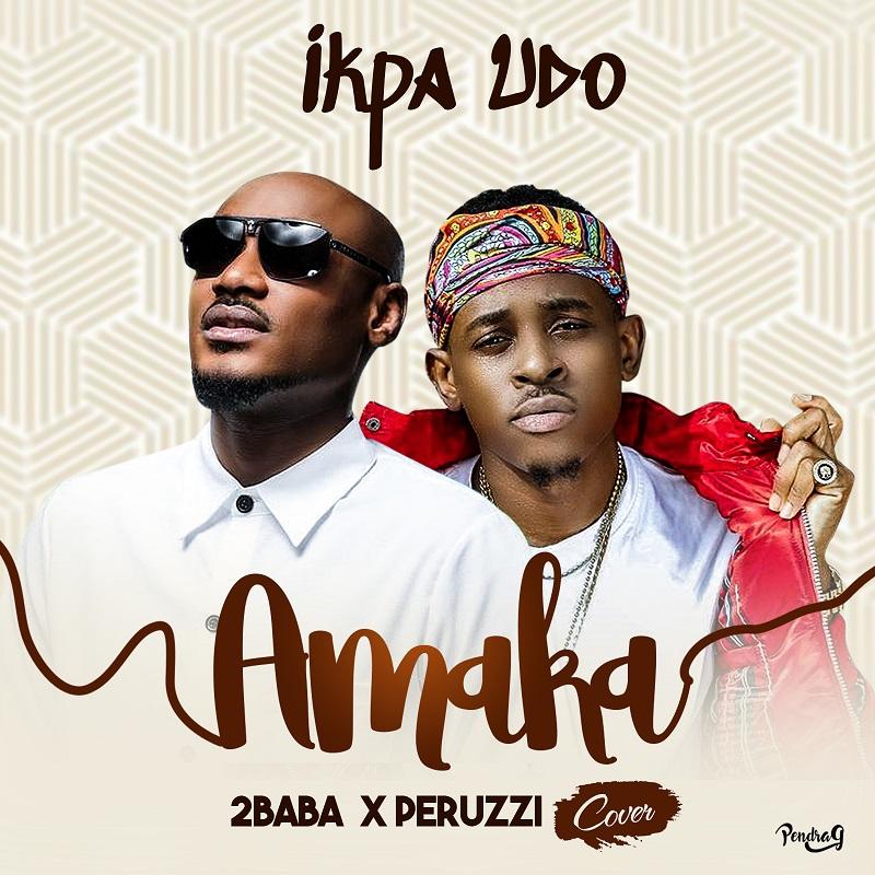 Ikpa Udo Amaka [2Baba X Peruzzi Cover]