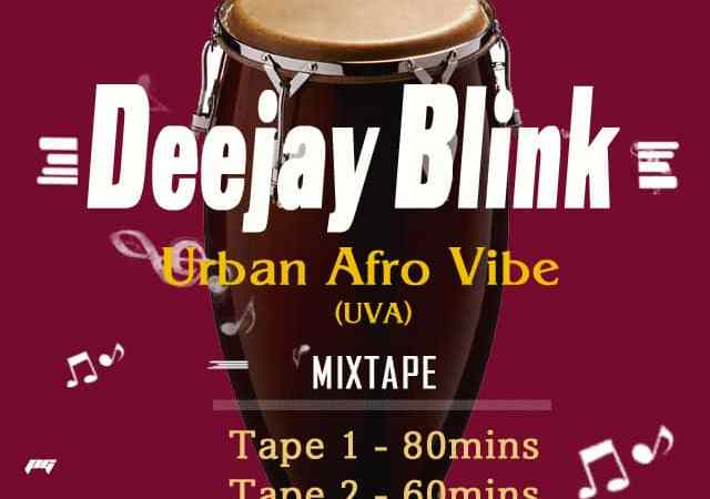 Deejay Blink – Urban Afro Vibe (UVA) Mixtape – Tape 1 & 2