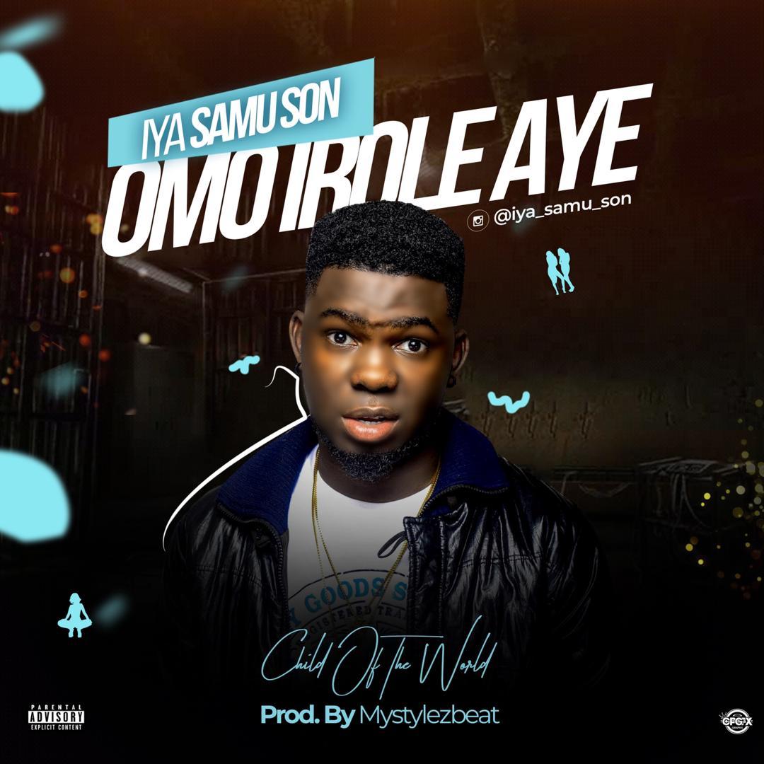 MUSIC: Iya Samu Son (Xamoel) – Omo Irole Aye (Prod.Mystylez Beat)