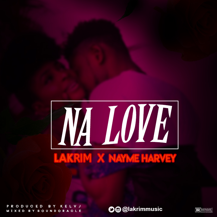 Music: Lakrim – Na Love ft Nayme Harvey