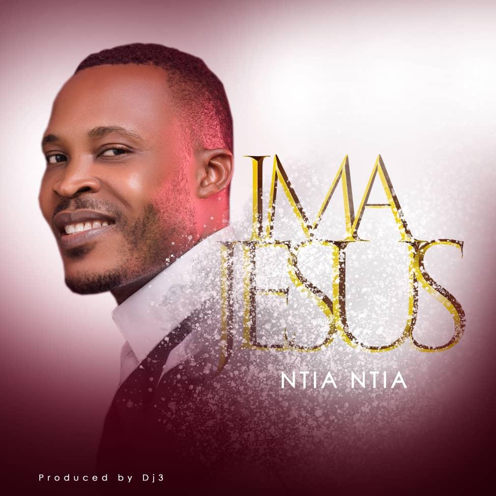 Music: Ntia Ntia - Ima Jesus prod. by DJ3