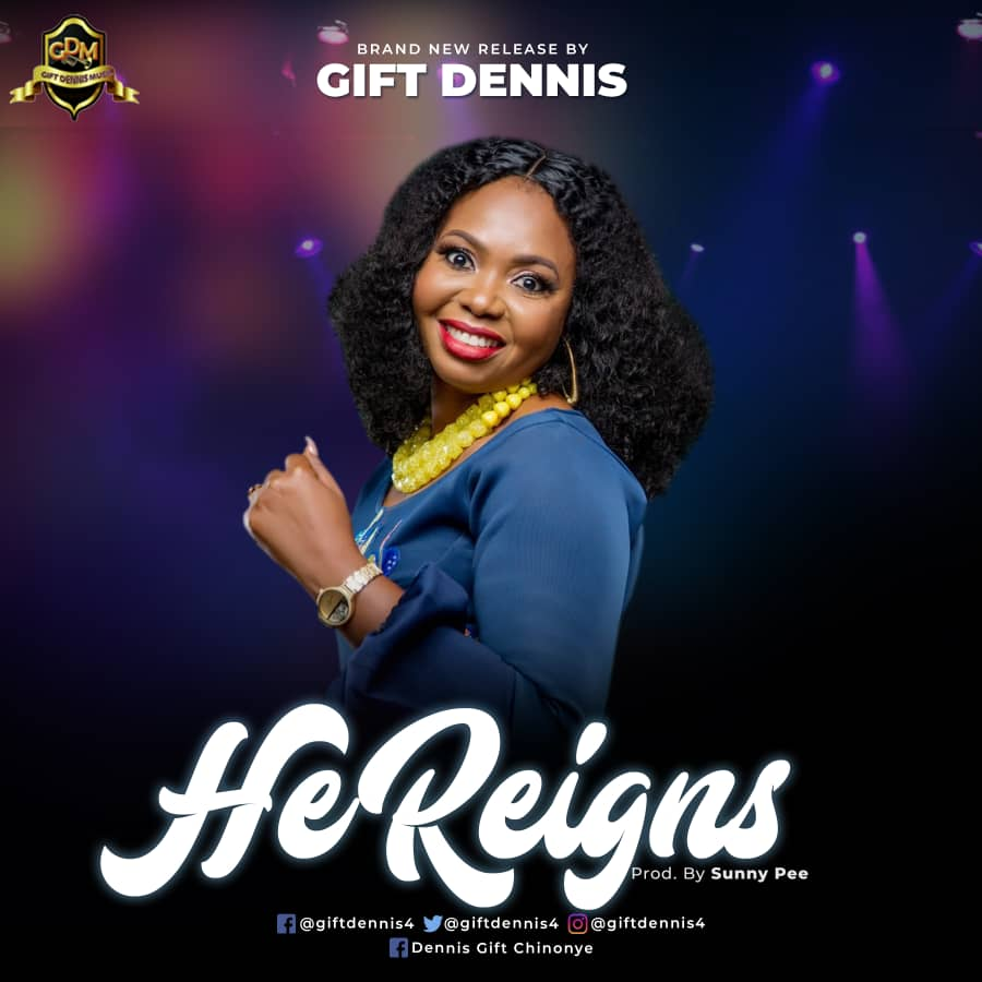 Gift Dennis – He Reigns