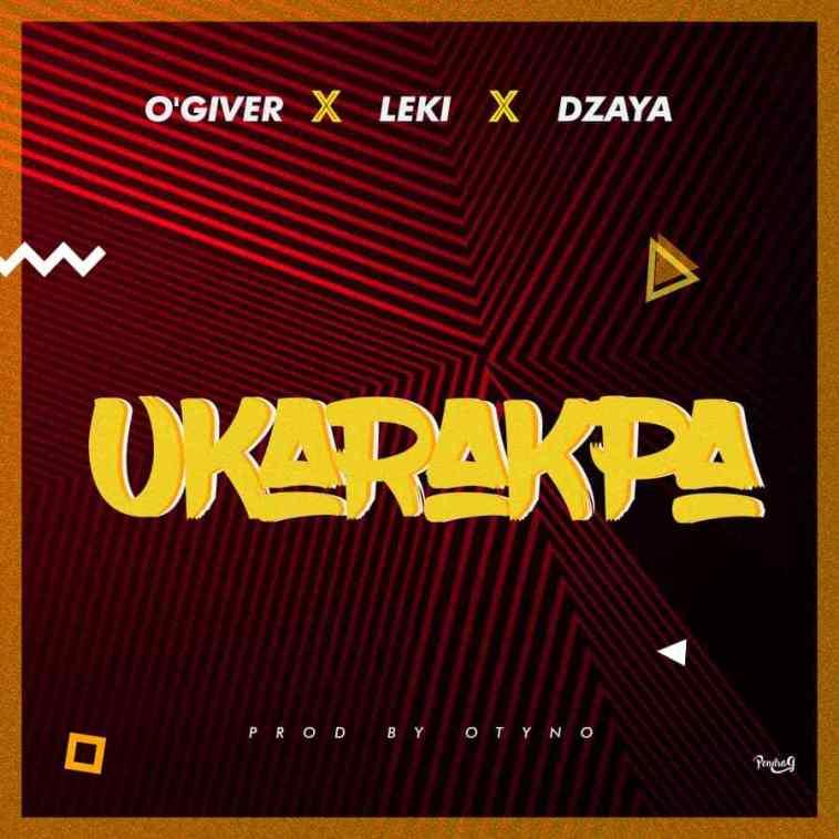 Music: O'giveR ft. Leki x Dzaya – Ukarakpa