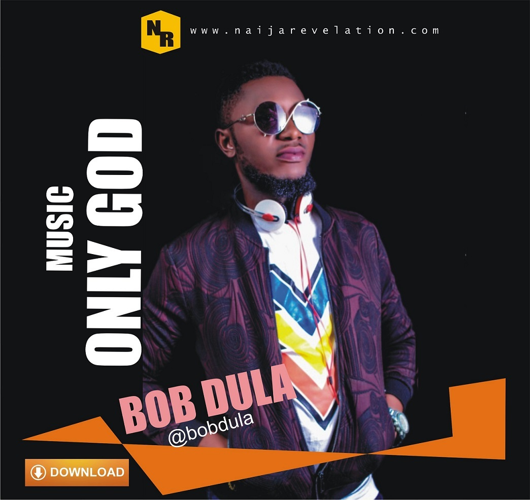MUSIC: Bob Dula – Only God @bobdula