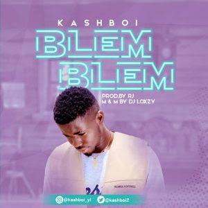 MUSIC: Kashboi – Blem Blem (Prod. Loxzy) | @Kashboi2