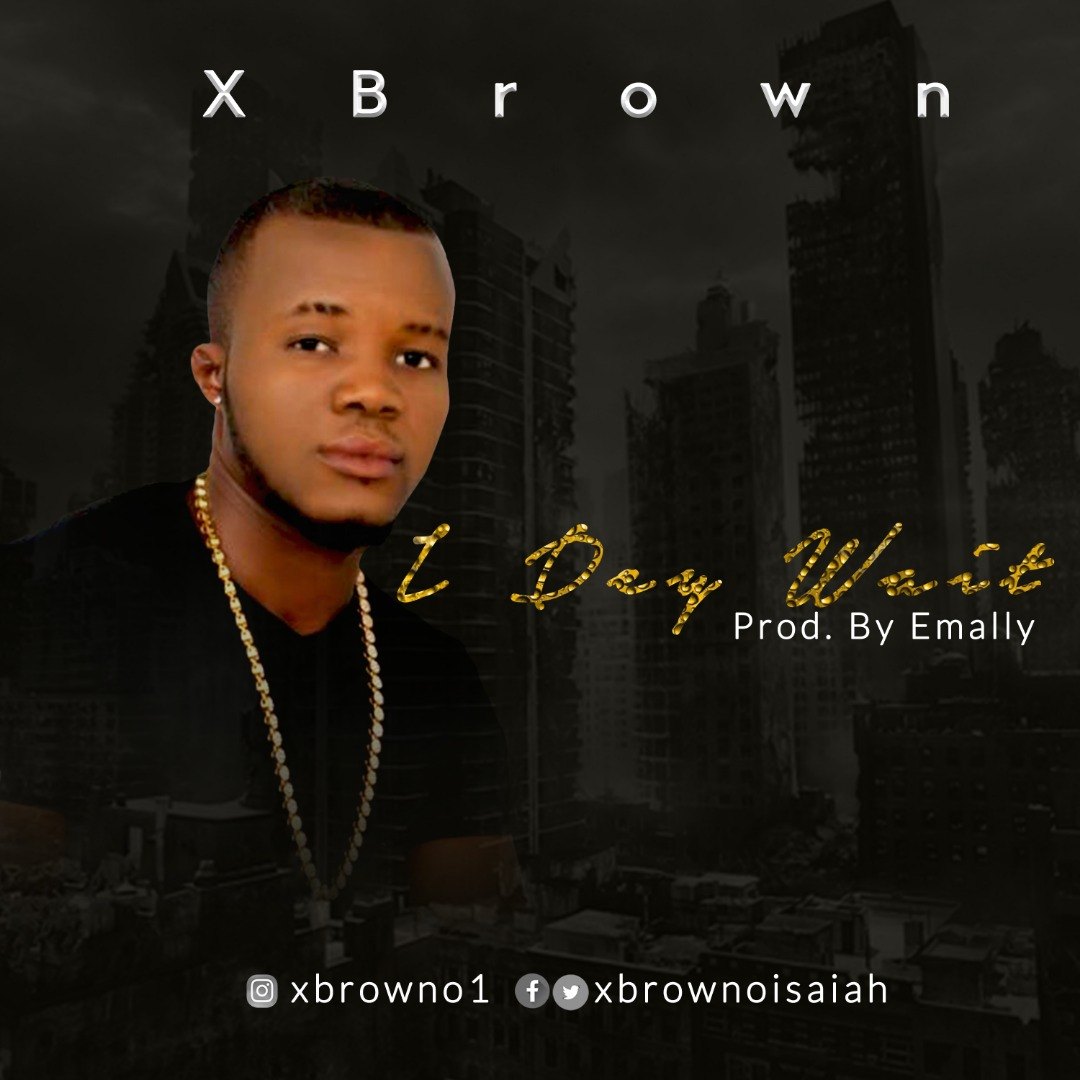 Music: X Brown – I Dey Wait