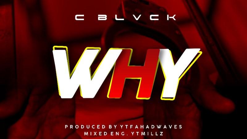 MUSIC: C BLVCK – WHY (Naira Marley)