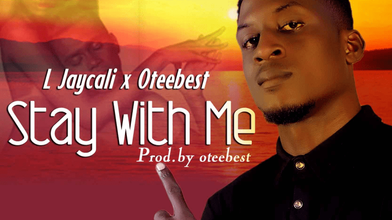 Music: Ljay Cali ft. Otee Best – Stay With Me