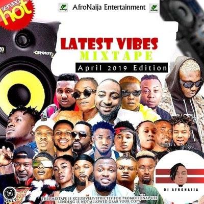 Dj AfroNaija – Latest Vibes Mix (April 2019)