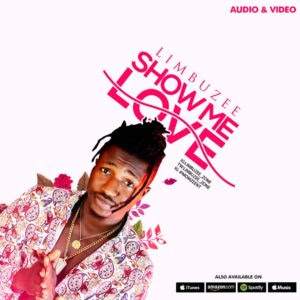 AUDIO + VIDEO: Limbuzee – Show Me Love | @Limbuzee_zone