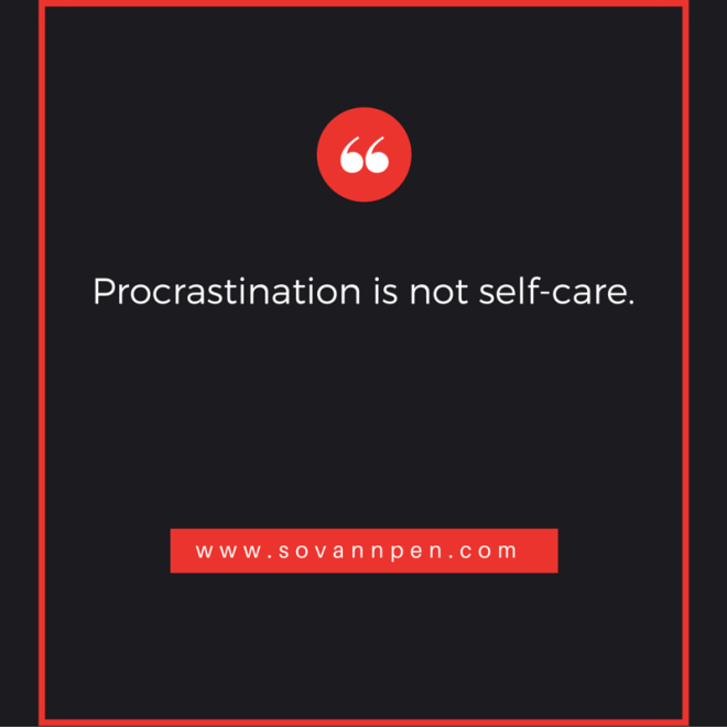 Procrastination is not self-care.
