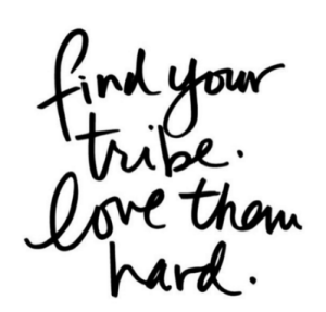 find your tribe love them hard