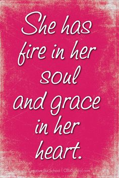 fire in her soul and grace in her heart.