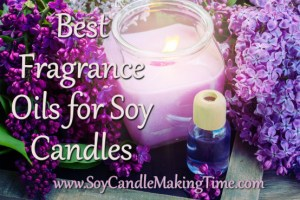 What Fragrance Oils are Best for Soy Candle Making?