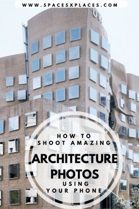 HOW TO SHOOT AMAZING ARCHITECTURE PHOTOS USING YOUR PHONE