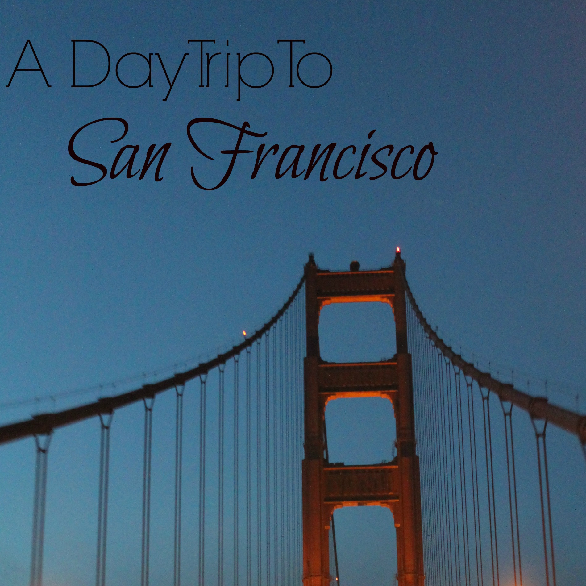 Family Friendly Day Trip to San Francisco
